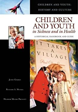 Children and Youth in Sickness and in Health: A Historical Handbook and Guide 9780313330414