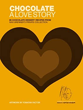 Chocolate: A Love Story: 65 Chocolate Dessert Recipes from Max Brenner's Private Collection 9780316056625