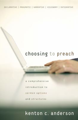 Choosing to Preach: A Comprehensive Introduction to Sermon Options and Structures [With CDROM] 9780310267508