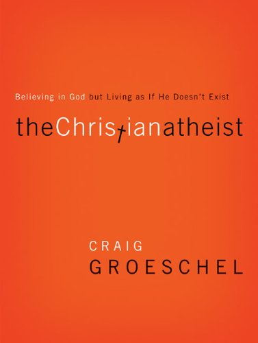Christian Atheist : Believing in God but Living As If He Doesn't Exist