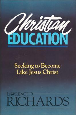 Christian Education: Seeking to Become Like Jesus Christ 9780310520818
