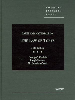 Christie, Sanders, and Cardi's Cases and Materials on the Law of Torts, 5th 9780314266941