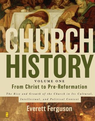 Church History, Volume One: From Christ to Pre-Reformation: The Rise and Growth of the Church in Its Cultural, Intellectual, and Political Context 9780310205807