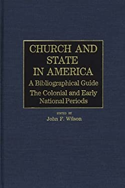 Church and State in America: The Colonial and Early National Periods 9780313252365
