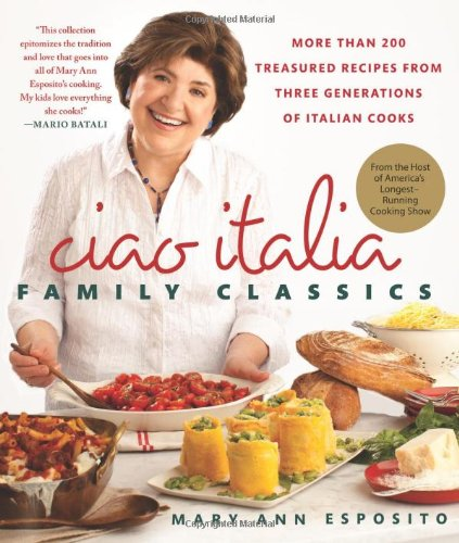Ciao Italia Family Classics: More Than 200 Treasured Recipes from Three Generations of Italian Cooks 9780312571214