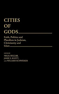 Cities of Gods: Faith, Politics and Pluralism in Judaism, Christianity and Islam 9780313249440