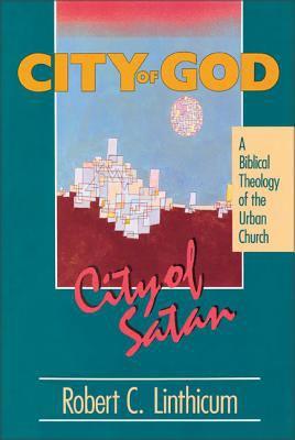 City of God, City of Satan: A Biblical Theology for the Urban Church 9780310531418