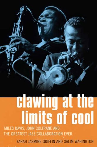Clawing at the Limits of Cool: Miles Davis, John Coltrane, and the Greatest Jazz Collaboration Ever 9780312327859