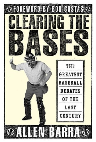 Clearing the Bases: The Greatest Baseball Debates of the Last Century 9780312302535