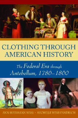 Clothing Through American History: The Federal Era Through Antebellum, 1786-1860 9780313335334