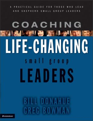 Coaching Life-Changing Small Group Leaders: A Practical Guide for Those Who Lead and Shepherd Small Group Leaders 9780310251798
