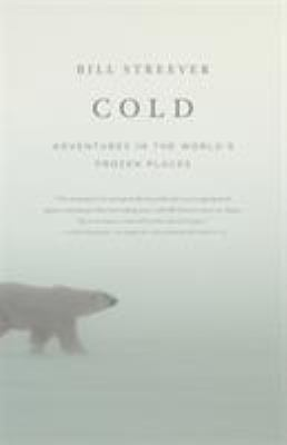 Cold: Adventures in the World's Frozen Places 9780316042918