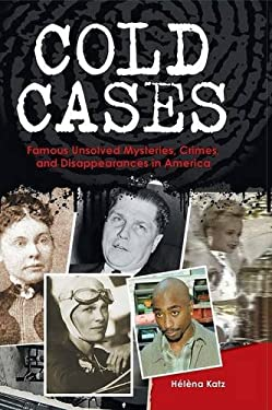Cold Cases: Famous Unsolved Mysteries, Crimes, and Disappearances in America 9780313376924