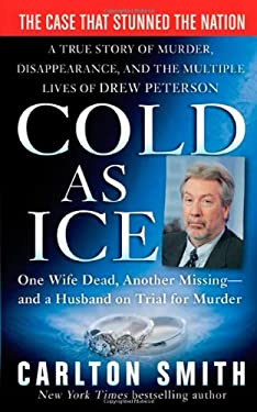 Cold as Ice: A True Story of Murder, Disappearance, and the Multiple Lives of Drew Peterson 9780312388843