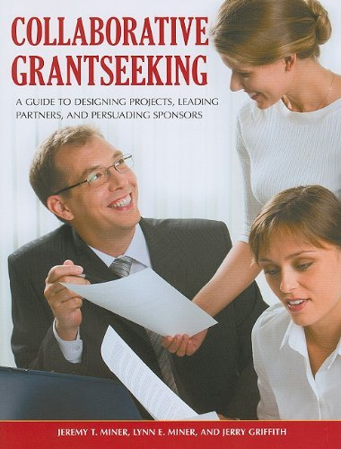 Collaborative Grantseeking: A Guide to Designing Projects, Leading Partners, and Persuading Sponsors 9780313391934