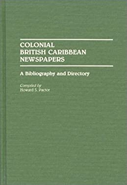 Colonial British Caribbean Newspapers: A Bibliography and Directory 9780313272325