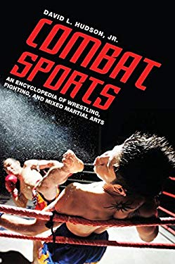 Combat Sports: An Encyclopedia of Wrestling, Fighting, and Mixed Martial Arts 9780313343834