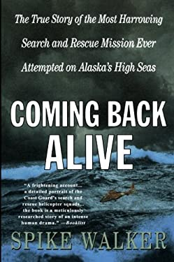 Coming Back Alive: The True Story of the Most Harrowing Search and Rescue Mission Ever Attempted on Alaska's High Seas 9780312302566