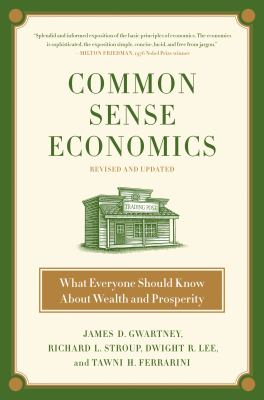 Common Sense Economics: What Everyone Should Know about Wealth and Prosperity 9780312644895