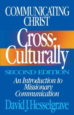 Communicating Christ Cross-Culturally, Second Edition: An Introduction to Missionary Communication 9780310368113