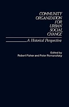 Community Organization for Urban Social Change: A Historical Perspective 9780313214271