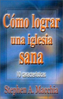 Como Lograr una Iglesia Sana: 10 Characteristics 9780311170388