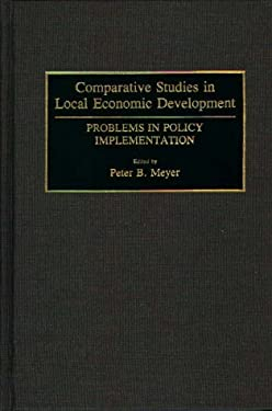 Comparative Studies in Local Economic Development: Problems in Policy Implementation 9780313288203