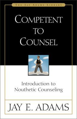 Competent to Counsel: Introduction to Nouthetic Counseling 9780310511403