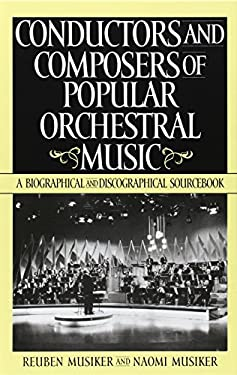 Conductors and Composers of Popular Orchestral Music: A Biographical and Discographical Sourcebook 9780313302602
