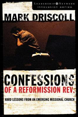 Confessions of a Reformission Rev.: Hard Lessons from an Emerging Missional Church 9780310270164