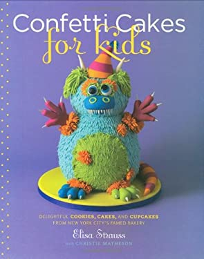 Confetti Cakes for Kids: Delightful Cookies, Cakes, and Cupcakes from New York City's Famed Bakery 9780316118293