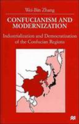 Confucianism and Modernization: Industrialization and Democratization of the Confucian Regions 9780312224110