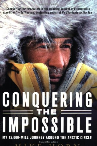 Conquering the Impossible: My 12,000-Mile Journey Around the Arctic Circle 9780312382049