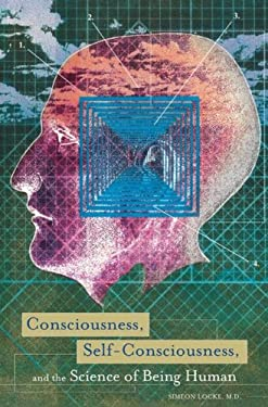 Consciousness, Self-Consciousness, and the Science of Being Human 9780313350061