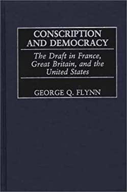 Conscription and Democracy: The Draft in France, Great Britain, and the United States