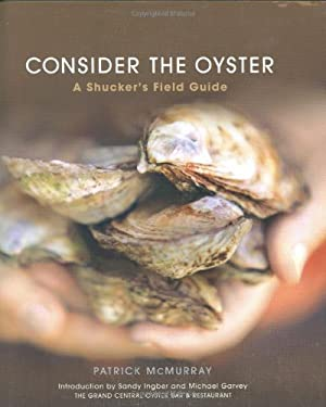 Consider the Oyster: A Shucker's Field Guide 9780312377366