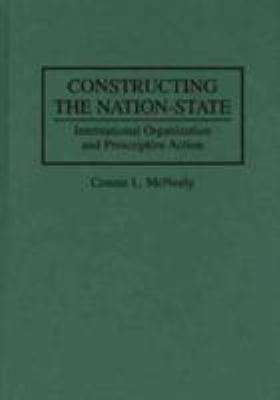 Constructing the Nation-State: International Organization and Prescriptive Action