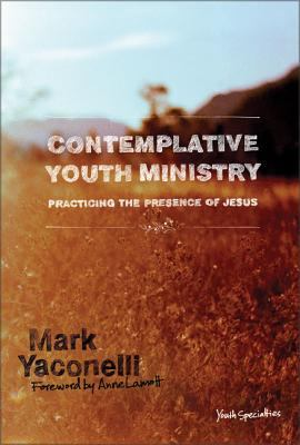 Contemplative Youth Ministry: Practicing the Presence of Jesus 9780310267775
