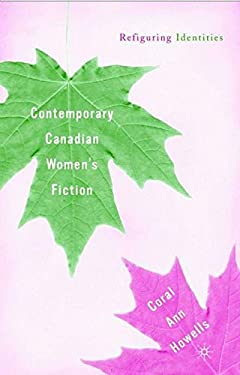 Contemporary Canadian Women's Fiction: Refiguring Identities 9780312239008