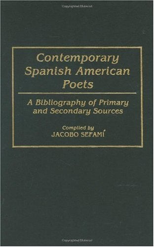 Contemporary Spanish American Poets: A Bibliography of Primary and Secondary Sources 9780313278808