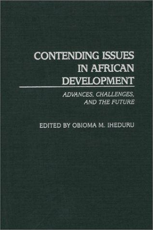 Contending Issues in African Development: Advances, Challenges, and the Future 9780313309618