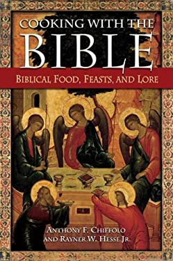 Cooking with the Bible: Biblical Food, Feasts, and Lore 9780313334108