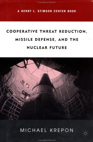 Cooperative Threat Reduction, Missile Defense, and the Nuclear Future 9780312295561