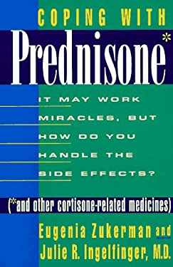 Coping with Prednisone: It May Work Miracles, But How Do You Handle the Side Effects? (*And Other Cortisone Related Medicines) 9780312155025