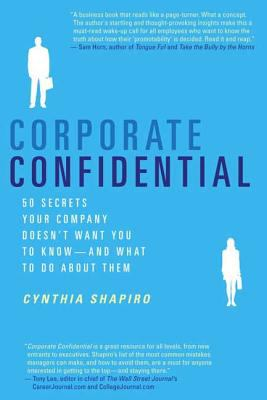 Corporate Confidential: 50 Secrets Your Company Doesn't Want You to Know---And What to Do about Them 9780312337360
