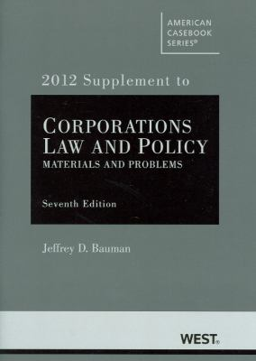 Corporations: Law and Policy, Materials and Problems, 7th, 2012 Supplement 9780314284747