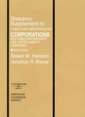 Corporations, Statutory Supplement to Cases and Materials: Including Partnerships and Limited Liability Companies