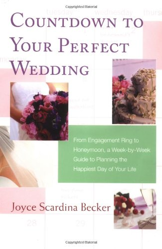 Countdown to Your Perfect Wedding: From Engagement Ring to Honeymoon, a Week-By-Week Guide to Planning the Happiest Day of Your Life 9780312348458