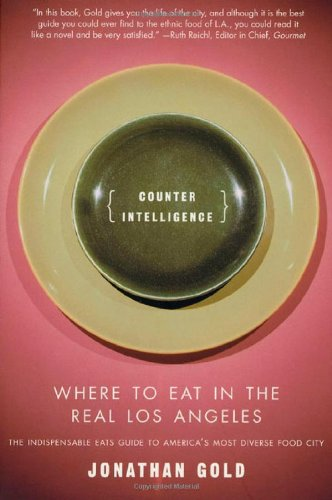 Counter Intelligence: Where to Eat in the Real Los Angeles 9780312267230