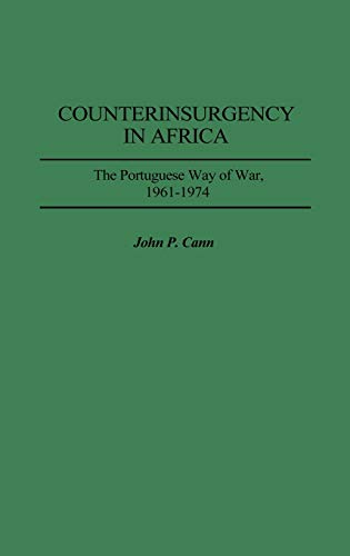 Counterinsurgency in Africa: The Portuguese Way of War, 1961-1974 9780313301896